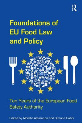 Foundations of EU Food Law and Policy: Ten Years of the European Food Safety Authority - Alemanno, Alberto, and Gabbi, Simone