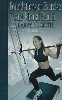 Foundations of Exercise and Mental Health - Leith, Larry M.