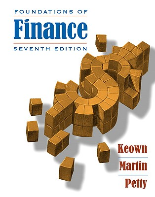 Foundations of Finance: The Logic and Practice of Financial Management - Keown, Arthur J, and Martin, John D, and Petty, J William