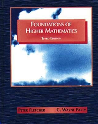 Foundations of Higher Mathematics - Fletcher, Peter, and Patty, C Wayne, and Peter Fletcher C Wayne Patty
