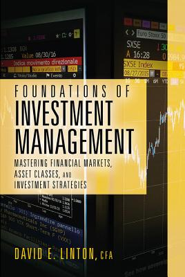 Foundations of Investment Management: Mastering Financial Markets, Asset Classes, and Investment Strategies - Linton, David E