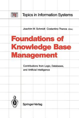 Foundations of Knowledge Base Management: Contributions from Logic, Databases, and Artificial Intelligence Applications - Schmidt, Joachim W (Editor)