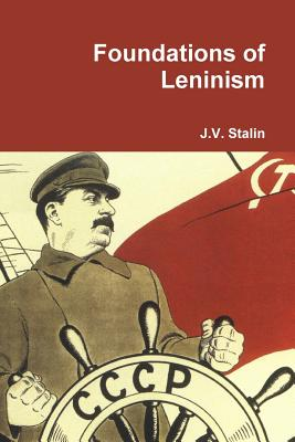 Foundations of Leninism - Stalin, J V