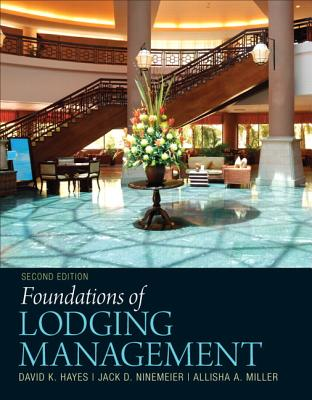 Foundations of Lodging Management - Hayes, David, and Ninemeier, Jack, and Miller, Allisha
