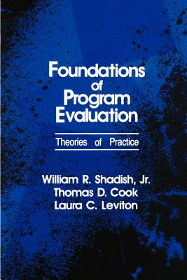 Foundations of Program Evaluation: Theories of Practice - Shadish, William R, Dr., PhD, and Leviton, Laura C, Dr., and Cook, Thomas
