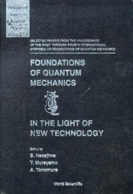 Foundations of Quantum Mechanics in the Light of New Technology: Selected Papers from the Proceedings of the First Through Fourth International Symposia on Foundations of Quantum Mechanics - Murayama, Yoshimasa (Editor), and Nakajima, Sadao (Editor), and Tonomura, Akira (Editor)