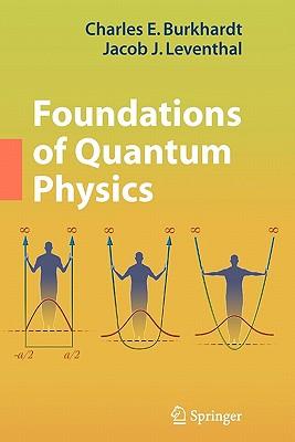 Foundations of Quantum Physics - Burkhardt, Charles E., and Leventhal, Jacob J.