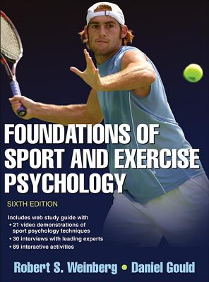 Foundations of Sport and Exercise Psychology 6th Edition with Web Study Guide - Weinberg, Robert, and Gould, Daniel