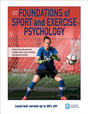Foundations of Sport and Exercise Psychology 7th Edition with Web Study Guide-Paper - Weinberg, Robert S, and Gould, Daniel