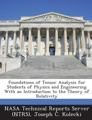 Foundations of Tensor Analysis for Students of Physics and Engineering with an Introduction to the Theory of Relativity - Nasa Technical Reports Server (Ntrs) (Creator), and Kolecki, Joseph C