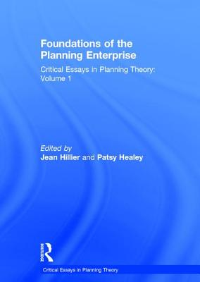 Foundations of the Planning Enterprise: Critical Essays in Planning Theory: Volume 1 - Healey, Patsy, and Hillier, Jean (Editor)