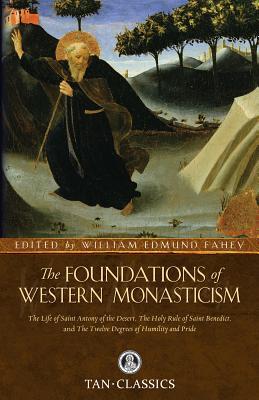 Foundations of Western Monasticism - Saint Athanasius, and Saint Bernard of Clairvaux, and Fahey, William Edmund (Editor)