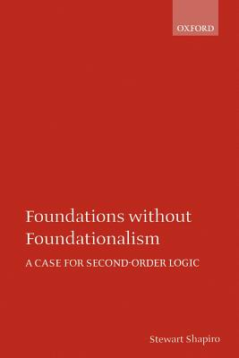 Foundations Without Foundationalism: A Case for Second-Order Logic - Shapiro, Stewart