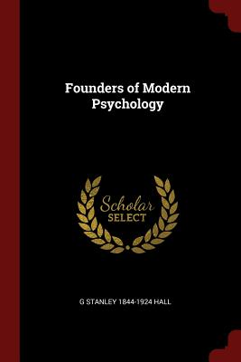 Founders of Modern Psychology - Hall, G Stanley 1844-1924