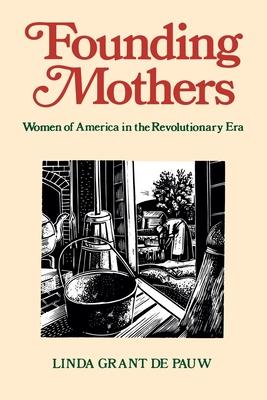 Founding Mothers: Women of America in the Revolutionary Era - De Pauw, Linda Grant, Professor