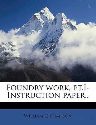 Foundry Work, PT.I- Instruction Paper.. - Stimpson, William C
