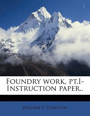 Foundry Work, PT.I- Instruction Paper.. - Stimpson, William C