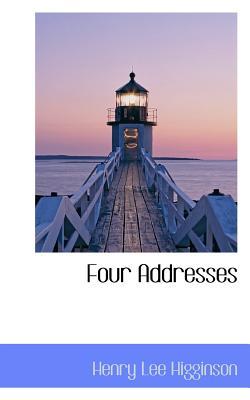 Four Addresses - Higginson, Henry Lee