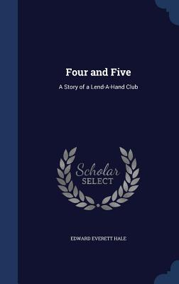 Four and Five: A Story of a Lend-A-Hand Club - Hale, Edward Everett