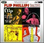Four Classic Albums: Flip/The Flip Phillips - Buddy Rich Trio/Flip Wails/Swinging With