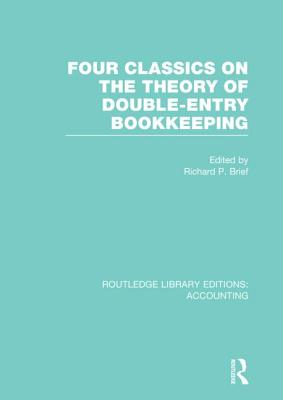 Four Classics on the Theory of Double-Entry Bookkeeping (Rle Accounting) - Brief, Richard P (Editor)