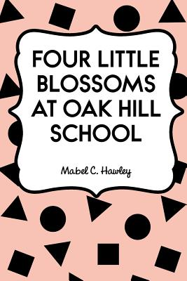 Four Little Blossoms at Oak Hill School - Hawley, Mabel C