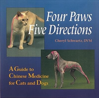 Four Paws Five Directions - Schwartz, Cheryl, D.V.M., and Schwartz, Mark Ed