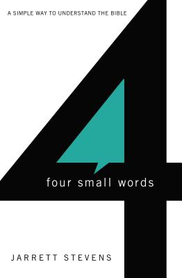 Four Small Words: A Simple Way to Understand the Bible - Stevens, Jarrett