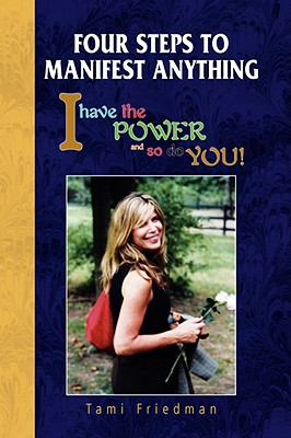 Four Steps to Manifest Anything - Friedman, Tami