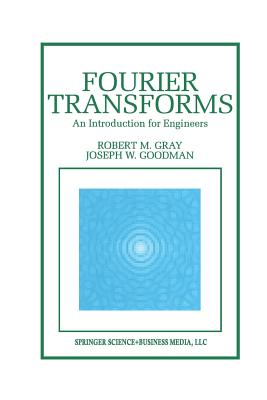 Fourier Transforms: An Introduction for Engineers - Gray, Robert M, and Goodman, Joseph W