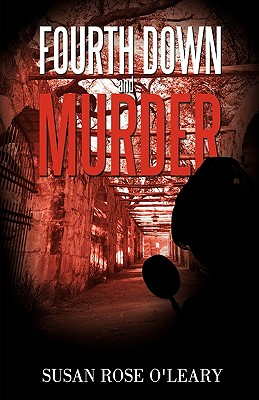 Fourth Down and Murder - O'Leary, Susan Rose, and Susan Rose O'Leary