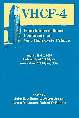 Fourth International Conference on Very High Cycle Fatigue (Vhcf-4) - Allison, John E (Editor), and Jones, J Wayne (Editor), and Larsen, James M (Editor)