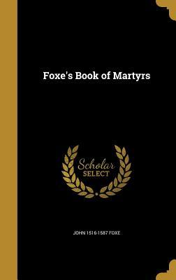Foxe's Book of Martyrs - Foxe, John 1516-1587
