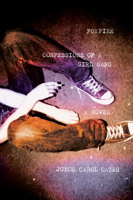 Foxfire: Confessions of a Girl Gang - Oates, Joyce Carol