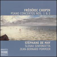 Frédéric Chopin: Piano Concertos Nos. 1 & 2 - Stéphane de May (piano); Slovak Sinfonietta; Jean-Bernard Pommier (conductor)