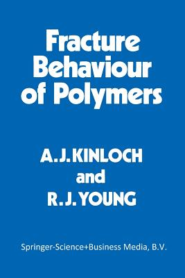 Fracture Behaviour of Polymers - Kinloch, A J (Editor)