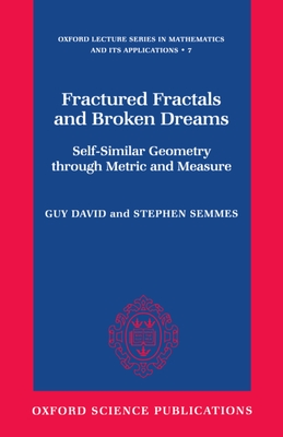 Fractured Fractals and Broken Dreams: Self-Similar Geometry Through Metric and Measure - David, Guy R, and Semmes, Stephen W, and Pierre, Guy Rene Pierre