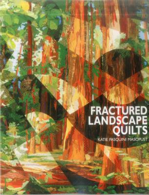 Fractured Landscape Quilts - Print on Demand Edition - Pasquini-Masopust, Katie