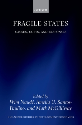 Fragile States: Causes, Costs, and Responses - Naude, Wim (Editor), and Santos-Paulino, Amelia U. (Editor), and McGillivray, Mark (Editor)