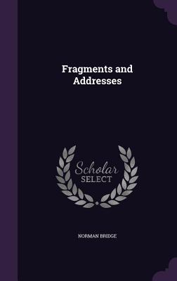 Fragments and Addresses - Bridge, Norman