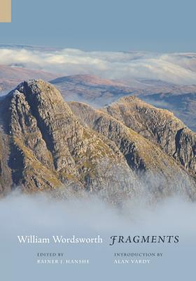 Fragments - Wordsworth, William, and Hanshe, Rainer J (Editor), and Vardy, Alan (Introduction by)