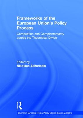 Frameworks of the European Union's Policy Process: Competition and Complementarity across the Theoretical Divide - Zahariadis, Nikolaos (Editor)
