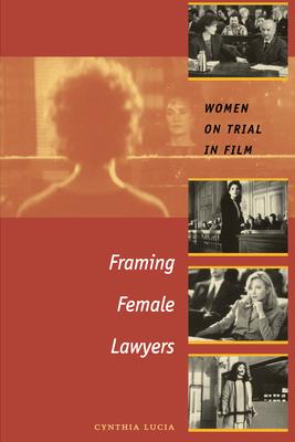 Framing Female Lawyers: Women on Trial in Film - Lucia, Cynthia