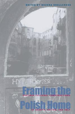 Framing Polish Home: Postwar Literary & Cultural Constructions - Shallcross, Bozena (Editor)