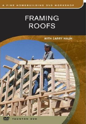 Framing Roofs: With Larry Haun - Taunton Press, and Fine Homebuilding