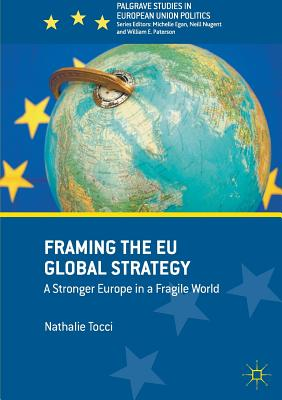Framing the Eu Global Strategy: A Stronger Europe in a Fragile World - Tocci, Nathalie