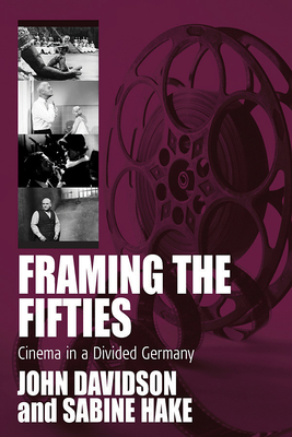 Framing the Fifties: Cinema in a Divided Germany - Davidson, John (Editor), and Hake, Sabine (Editor)