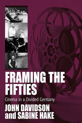 Framing the Fifties: Cinema in a Divided Germany - Davidson, John (Editor), and Hake, Sabina (Editor)