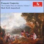 François Couperin: The Complete Pièces de Clavecin, Vol. 3