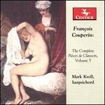 François Couperin: The Complete Pièces de Clavecin, Vol. 5
